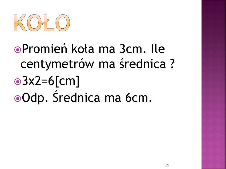 koło Promień koła ma 3cm. Ile centymetrów ma średnica 3x2=6[cm]